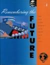 Remembering the Future: The New York World's Fair from 1939 to 1964 - Robert Rosenblum