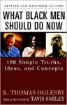 What Black Men Should Do Now: 100 Simple Truths, Ideas, and Concepts - K. Thomas Oglesby, Travis Smiley
