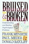 Bruised and Broken: Understanding and Healing Psychological Problems - Frank Minirth, Paul D. Meier, Donald Ratcliff