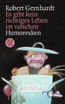Es gibt kein richtiges Leben im valschen: Humoresken - Robert Gernhardt