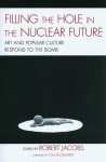Filling the Hole in the Nuclear Future: Art and Popular Culture Respond to the Bomb - Robert Jacobs