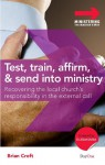 Test, Train, Affirm, and Send Into Ministry: Recovering the Local Church's Responsibility in the External Call - Brian Croft