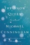 The Snow Queen: A Novel - Michael Cunningham