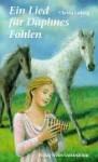 Ein Lied für Daphnes Fohlen. Eine Geschichte um Alexander den Großen. - Christa Ludwig