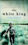 A Feher Kiraly [The White King] - György Dragomán
