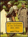 Field Equipment of the Infantry, 1914-1945 - Robert W. Fisch