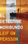 El detective moribundo (Spanish Edition) - Leif G.W. Persson