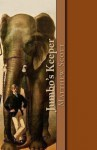 Jumbo's Keeper: The autobiography of Matthew Scott and his biography of P.T. Barnum's great elephant Jumbo - Matthew Scott, Christopher D'James
