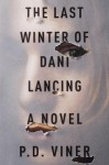 The Last Winter of Dani Lancing: A Novel - P.D. Viner