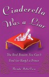 Cinderella Was a Liar: The Real Reason You Cant Find (or Keep) a Prince - Brenda Della Casa