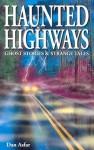 Haunted Highways: Ghost Stories and Strange Tales - Dan Asfar