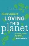 Loving this Planet: Leading Thinkers Talk About How to Make a Better World - Helen Caldicott