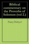 Biblical commentary on the Proverbs of Solomon (vol 2.) - Franz Delitzsch