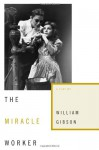 The Miracle Worker: A Play - William Gibson