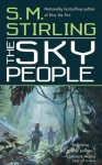 The Sky People (Lords of Creation, #1) - S.M. Stirling