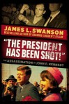 """The President Has Been Shot!"": The Assassination of John F. Kennedy - James L. Swanson"
