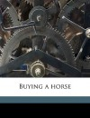 Buying a Horse - William Dean Howells, Riverside Press. prt, Houghton Mifflin Company. pbl