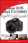 Canon EOS Rebel T1i/500D Digital Field Guide - Charlotte K. Lowrie
