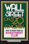 Wall Street on $20 a Month: How to Profit from an Investment Club - Phyllis Humphrey