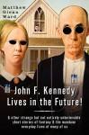 John F. Kennedy Lives in the Future! - Matthew Glenn Ward