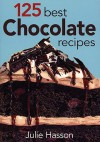 125 Best Chocolate Recipes - Julie Hasson