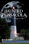 Haunted Pensacola (FL) (Haunted America) (The History Press) - Alan Brown