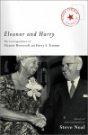 Eleanor and Harry: The Correspondence of Eleanor Roosevelt and Harry S. Truman - Steve Neal
