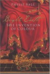 BRIGHT EARTH: THE INVENTION OF COLOUR - Philip Ball