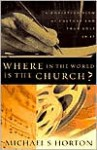 Where in the World Is the Church?: A Christian View of Culture and Your Role in It - Michael S. Horton