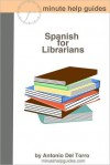 Spanish for Librarians: Essential Power Words and Phrases for Workplace Survival - Antonio Del Torro, Golgotha Press