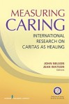Measuring Caring: International Research on Caritas as Healing - John Nelson, Jean Watson