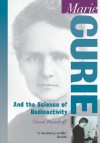 Marie Curie: And the Science of Radioactivity - Naomi Pasachoff