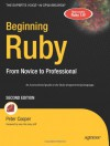 Beginning Ruby: From Novice to Professional (Expert's Voice in Open Source) - Peter Cooper