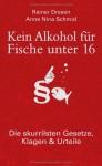 Kein Alkohol Für Fische Unter 16: Die Skurrilsten Gesetze, Klagen & Urteile - Rainer Dresen, Anne Nina Schmid