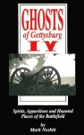 Ghosts of Gettysburg IV: Spirits, Apparitions and Haunted Places of the Battlefield - Mark Nesbitt, Tom Desjardin