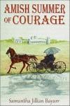 Amish Summer of Courage - Samantha Jillian Bayarr
