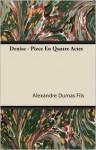 Denise - Pièce En Quatre Actes - Alexandre Dumas-fils