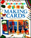 Making Cards: Step by Step Series - Charlotte Stowell, Jim Robins