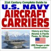 21st Century Complete Guide U.S. Navy Aircraft Carriers: History And Data, Atlantic And Pacific Fleets, Air Wings, Uss Reagan Under Construction - United States Department of Defense
