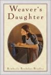 Weaver's Daughter - Kimberly Brubaker Bradley