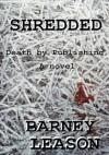 Shredded: Death by Publishing - Barney Leason