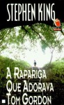 A Rapariga que Adorava Tom Gordon - Stephen King