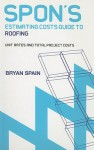 Spon's Estimating Costs Guide to Roofing: Unit Rates and Project Costs - Bryan J.D. Spain