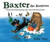 Baxter the Retriever: A Giant-Sized Hunting Dog with a Giant-Sized Personality - John Troy