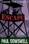 Escape (Usborne True Stories) - Paul Dowswell