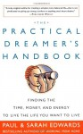 The Practical Dreamer's Handbook: Finding the Time, Money, and Energy to Live the Life You Want to Live - Paul Edwards, Sarah Edwards