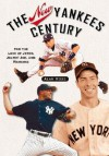 The New Yankees Century: For the Love of Jeter, Joltin' Joe, and Mariano - Alan Ross