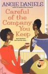 Careful of the Company You Keep - Angie Daniels