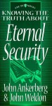 Knowing the Truth about Eternal Security - John Ankerberg, John Weldon