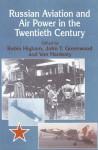 Russian Aviation and Air Power in the Twentieth Century - Robin Higham, John T. Greenwood, Von Hardesty